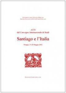 Copertina di 'Santiago e l'Italia. Atti del Convegno internazionale di studi (Perugia, 23-26 maggio 2002)'