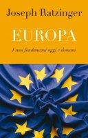 Europa. I suoi fondamenti oggi e domani - Benedetto XVI (Joseph Ratzinger)