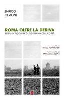 Roma oltre la deriva. Per una rigenerazione umana della città - Cerioni Enrico