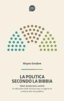 La politica secondo la Bibbia - A. Wayne Grudem