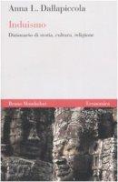 Induismo. Dizionario di storia, cultura, religione - Anna L. Dallapiccola