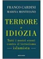 Terrore e idiozia - Cardini Franco; Montesano Marina