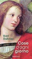 Cose d'ogni giorno - Rahner Karl