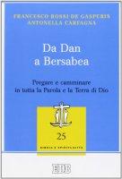 Da Dan a Bersabea. Pregare e camminare in tutta la Parola e la Terra di Dio - Rossi De Gasperis Francesco, Carfagna Antonella