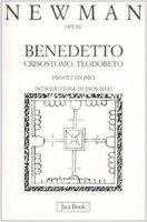 Benedetto, Crisostomo, Teodoreto. Profili storici - Newman John H.