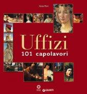 Uffizi. 101 capolavori. Ediz. illustrata - Mori Gioia