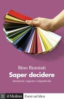 Saper decidere - Rino Rumiati