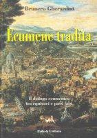 Ecumene tradita. Il dialogo ecumenico tra equivoci e passi falsi - Gherardini Brunero