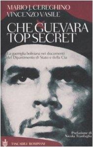 Copertina di 'Che Guevara top secret. La guerriglia boliviana nei documenti del Dipartimento di Stato e della Cia'