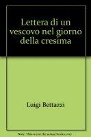 Lettera di un vescovo nel giorno della cresima - Bettazzi Luigi