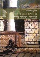 L' Essere è Persona. Riflessioni su ontologia e antropologia filosofica in Gustavo Bontadini - Pagani Paolo