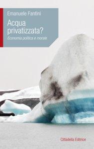 Copertina di 'Acqua privatizzata?'