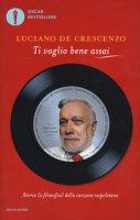 Ti voglio bene assai. Storia e (filosofia) della canzona napoletana - De Crescenzo Luciano
