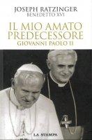 Giovanni Paolo II. Il mio amato predecessore - Benedetto XVI (Joseph Ratzinger)