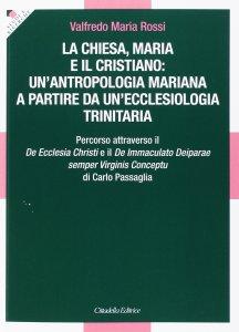 Copertina di 'La Chiesa, Maria e il cristiano: un'antropologia mariana a partire da un'ecclesiologia trinitaria.'