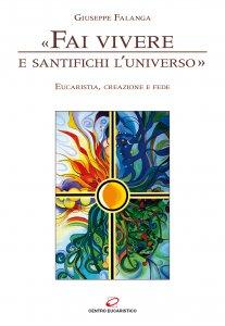 Copertina di '«Fai vivere e santifichi l'universo». Eucaristia, creazione e fede'
