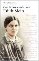 Con la croce sul cuore. Edith Stein - Di Lorenzo Maria