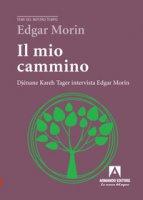 Il mio cammino. Djénane Kareh Tager intervista Edgar Morin - Morin Edgar, Tager Djénane K.