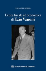Copertina di 'L'etica fiscale ed economica nell'opera di Ezio Vanoni'