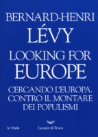 Looking for Europe. Cercando l'Europa - Bernard-Henri Lévy