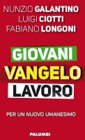 Giovani Vangelo lavoro - Nunzio Galantino, Luigi Ciotti, Fabiano Longoni