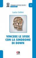 Vincere le sfide con la Sindrome di Down - Cottini Lucio