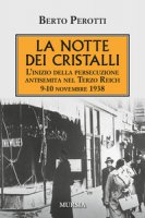 La notte dei cristalli. L'inizio della persecuzione antisemita nel Terzo Reich. 9-10 novembre 1938 - Perotti Berto