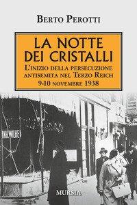 Copertina di 'La notte dei cristalli. L'inizio della persecuzione antisemita nel Terzo Reich. 9-10 novembre 1938'