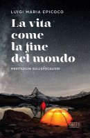 La vita come la fine del mondo - Luigi Maria Epicoco