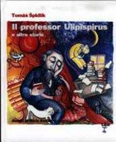 Il professor Ulipispirus e altre storie - Spidlík Tomás