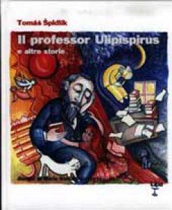 Copertina di 'Il professor Ulipispirus e altre storie'