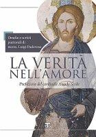 La verità nell'amore. Omelie e scritti pastorali di mons. Luigi Padovese - Martinelli Paolo
