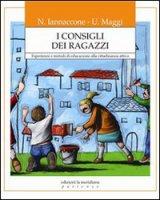 I consigli dei ragazzi. Esperienze e metodi di educazione alla cittadinanza attiva - Iannaccone Nicola, Maggi Ulderico