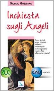 Copertina di 'Inchiesta sugli Angeli. Sono simboli, sogni, illusioni infantili? O splendida inimmaginabile realtà?'