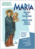 Maria madre del Signore e immagine della Chiesa. Dai mosaici dell'abside di S. Maria Maggiore. Immagini per la contemplazione, la preghiera e la catechesi - Brambilla Gaetano