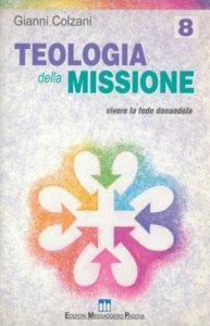 Copertina di 'Teologia della missione. Vivere la fede donandola'