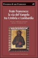 Frate Francesco: la via del Vangelo tra Umbria e Lombardia - Canali Paolo, Giorgi R.