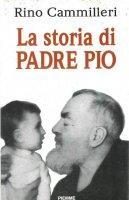 La storia di Padre Pio - Rino Cammilleri