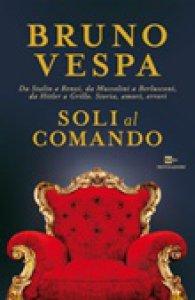 Copertina di 'Soli al comando. Da Stalin a Renzi, da Mussolini a Berlusconi, da Hitler a Grillo'