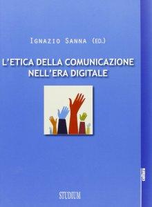 Copertina di 'L'etica della comunicazione nell'era digitale'