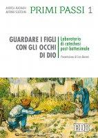 Primi passi 1. Guardare i figli con gli occhi di Dio - Andrea Magnani , Antonio Scattolini
