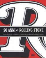 50 anni di Rolling Stone. Ediz. illustrata - Wenner Jann S.