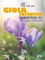 Gioia infinita. Quaresima e Pasqua 2021 per Giovanissimi - Azione Cattolica Italiana. Settore Giovani