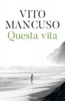 Questa vita - Vito Mancuso