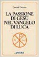 La passione di Gesù nel Vangelo di Luca - Senior Donald