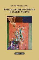 Spigolature storiche e d'arti visive - Paglialonga Bruno