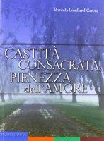 La castità consacrata, la pienezza dell'amore - Lombard Garcia Marcela