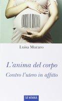 Anima del corpo. Contro l'utero in affitto. (L') - Luisa Muraro