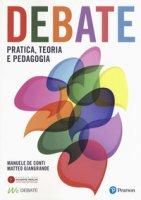 Debate. Pratica, teoria e pedagogia - De Conti Manuele, Giangrande Matteo