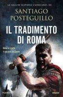 Il tradimento di Roma - Posteguillo Santiago
